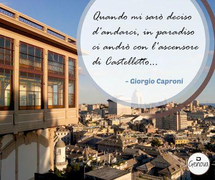 Quando mi sarò deciso d'andarci, in paradiso ci andrò con l'ascensore di Castelletto... - Giorgio Caproni #citazioni #poesia #Genova #Liguria #Decografic