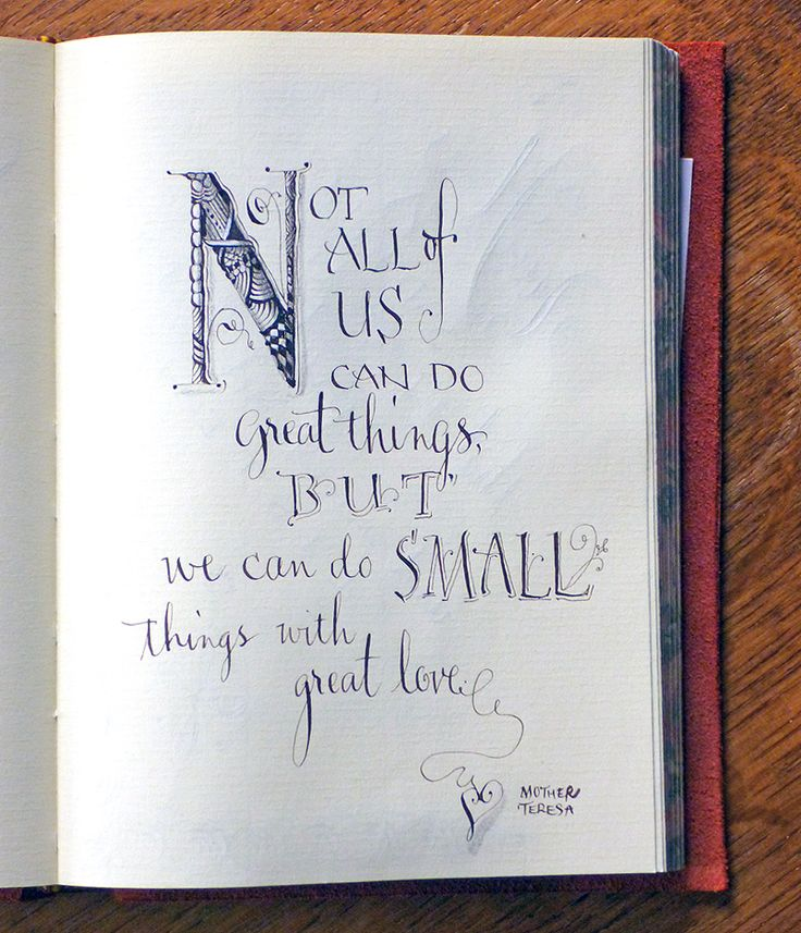 "Beautiful calligraphy by Maria Thomas and a favorite quote from Mother Teresa...""Not all of us can do great things, but we can do small things with great love."""