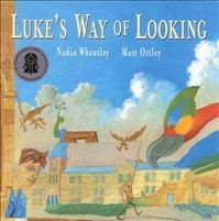 Luke's Way of Looking Matt Ottley and Nadia Wheatley A story of discovery about looking at things differently. Hodder Children's books,1999.