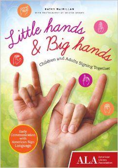 Little Hands & Big Hands: Children and Adults Signing Together. ASL. American Sign Language.