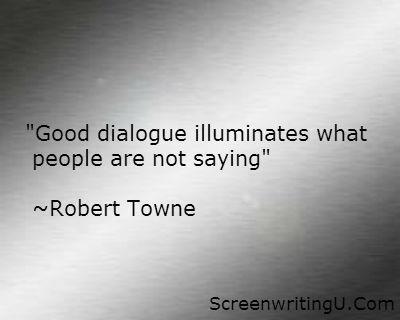 """""""Good dialogue illuminates what people are not saying."""" -- Robert Towne"""