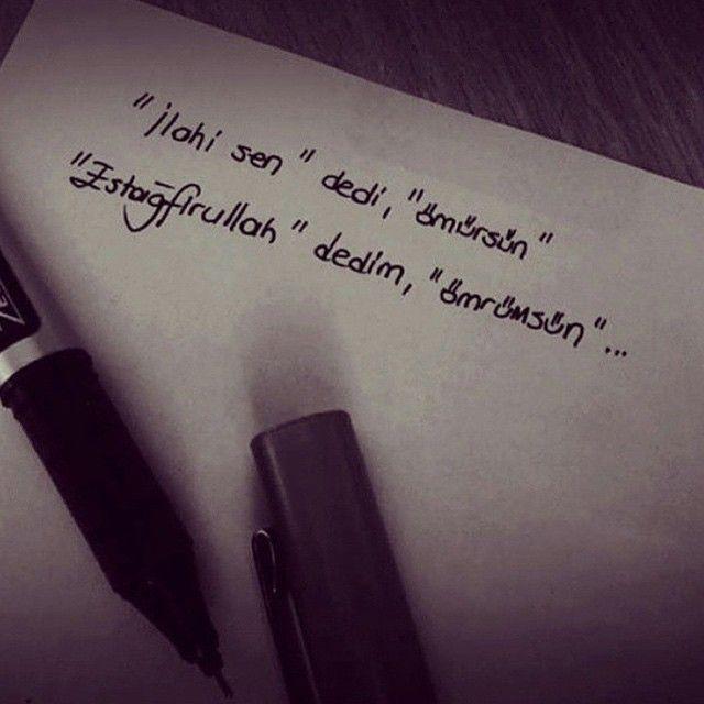 """""""İlahi sen"""" dedi, """"ömürsün"""". """"Estağfirullah"""" dedim, """"Ömrümsün""""..."""