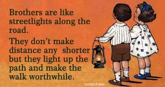 Brothers light up the path for their siblings - Quotes