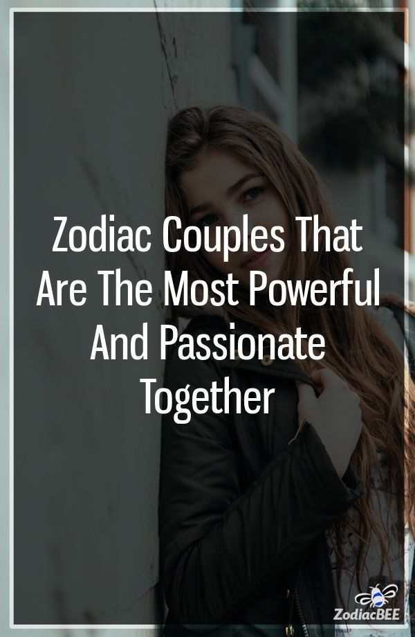 Zodiac Couples That Are The Most Powerful And Passionate Together