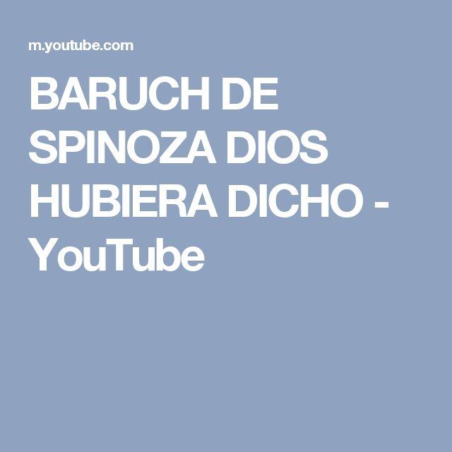 BARUCH DE SPINOZA DIOS HUBIERA DICHO - YouTube