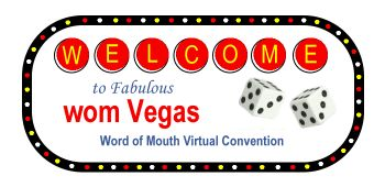 Las Vegas is the Convention Capital of the World and womVegas will be the Word of Mouth Virtual Convention Capital of the World