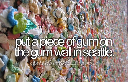 put a piece of gum on the gum wall in seattleBucketlist, Buckets Lists, Check, Gross, Seattle, Before I Die, Things, Roads Trips, Gum Wall
