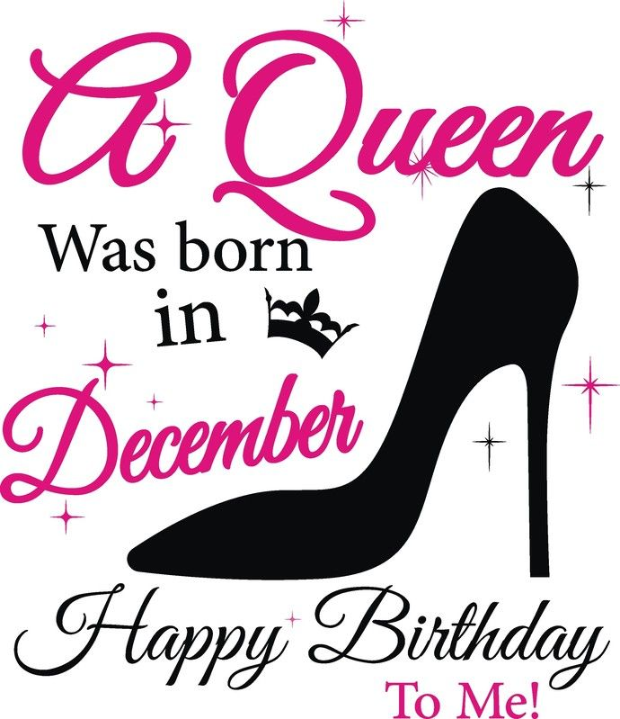 A Queen Was Born In December Happy Birthday To Me Birthday Slay
