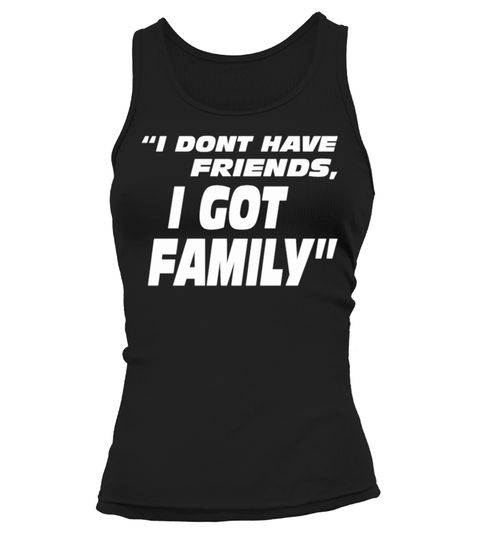 # I don't have friends, i got family .  Tags: Almost, Comic, Drive, Funny, Race, Runners, Speed, Sprinting, fast, fast, &, furious, fast, &, furious, tote, bags, fast, furious, furious, love, car, racing, cars, drag, racing, fast, 3, fast, 4, fast, 5, fast, and, the, furious, i, live, my, life, a, quarter, mile, at, a, time, paul, walker, quote, paul, walker, quotes, quote, quotes, race, racer, racing, the, fast, and, the, furious, tokyo, drift, vin, dieselHOW TO ORDER:1. Select the style…