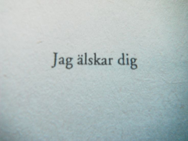 Jag alskar dig. I love you (Swedish)