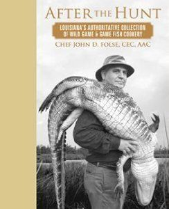 After the Hunt - Louisiana's Authoritative Collection of Wild Game & Game Fish Cookery by Chef John D. Folse. $61.99. Publication: 2007. Publisher: Chef John Folse and Company; 1St Edition edition (2007). 854 pages