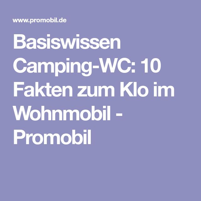 Basiswissen Camping-WC: 10 Fakten zum Klo im Wohnmobil - Promobil