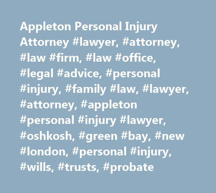 Appleton Personal Injury Attorney #lawyer, #attorney, #law #firm, #law #office, #legal #advice, #personal #injury, #family #law, #lawyer, #attorney, #appleton #personal #injury #lawyer, #oshkosh, #green #bay, #new #london, #personal #injury, #wills, #trusts, #probate http://namibia.remmont.com/appleton-personal-injury-attorney-lawyer-attorney-law-firm-law-office-legal-advice-personal-injury-family-law-lawyer-attorney-appleton-personal-injury-lawyer-oshkosh-gre/  # Appleton, Green Bay…