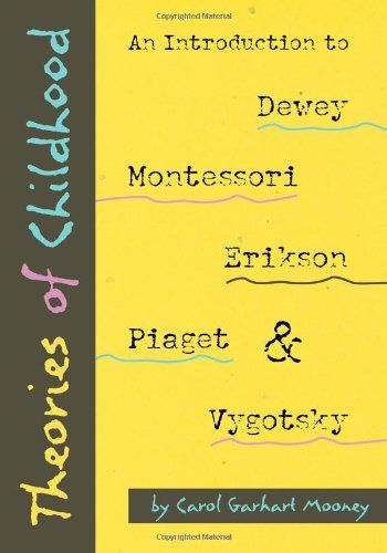Theories of Childhood: An Introduction to Dewey, Montessori, Erikson, Piaget & Vygotsky