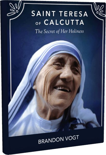 Download your FREE copy of Brandon Vogt's new book. Discover why Mother Teresa is a saint and what lessons she has for you!