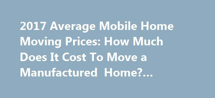 2017 Average Mobile Home Moving Prices: How Much Does It Cost To Move a Manufactured Home? #plumber #fullerton http://vermont.nef2.com/2017-average-mobile-home-moving-prices-how-much-does-it-cost-to-move-a-manufactured-home-plumber-fullerton/  # Move Mobile Home Prices The great advantage of owning a manufactured home is the fact that it is possible to relocate should you want to do so. There is a lot of work that goes into moving a structure of that size and keeping it in tact. There are a…