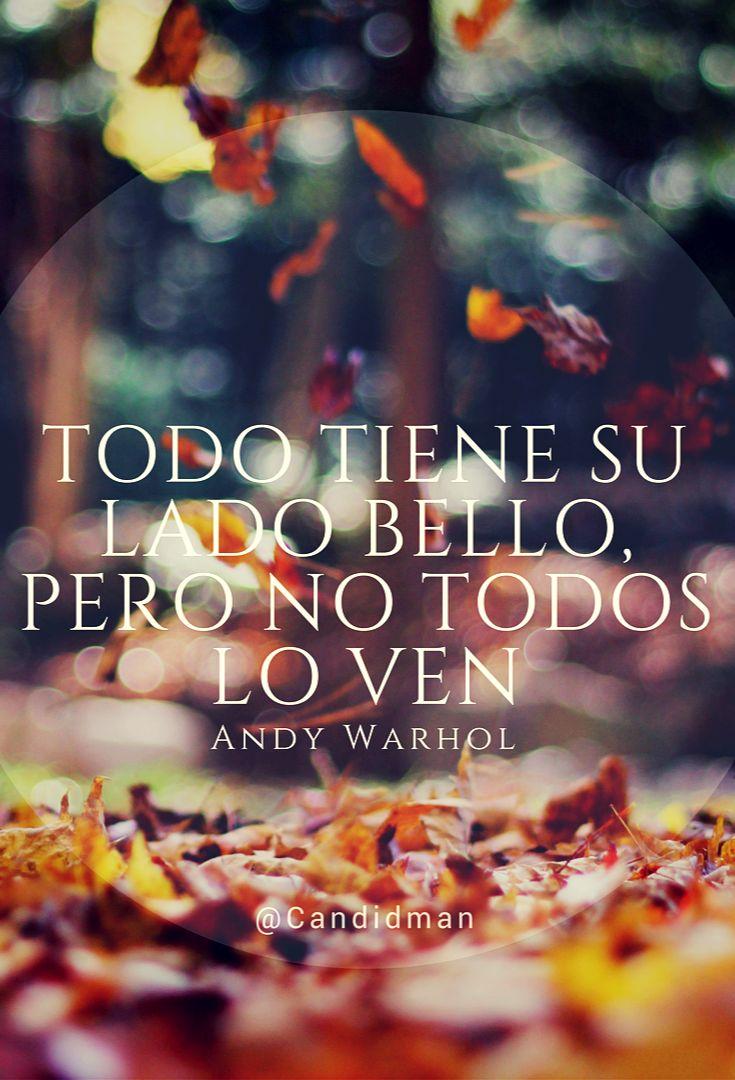 """""""Todo tiene su lado bello, pero no todos lo ven"""". #AndyWarhol #FrasesCelebres #Belleza @candidman"""