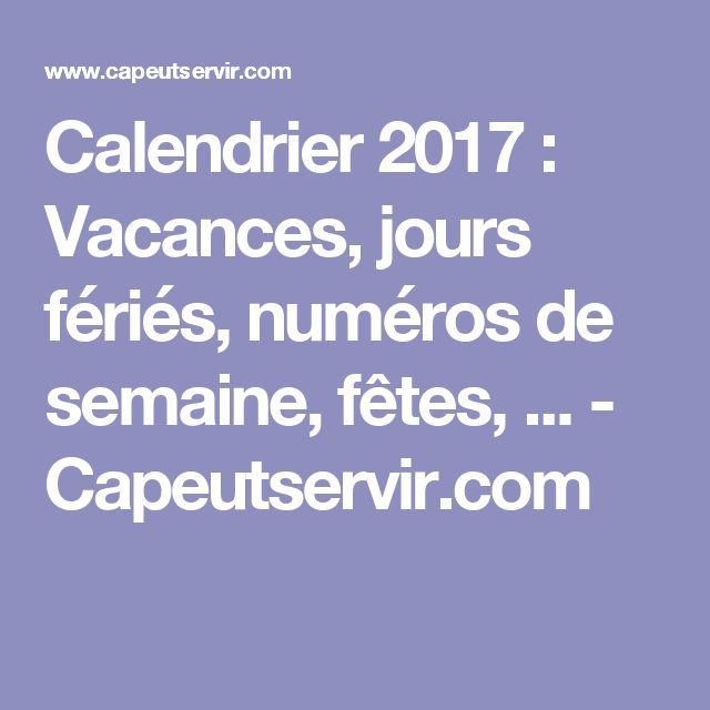 Calendrier 2017 : Vacances, jours fériés, numéros de semaine, fêtes, ... - Capeutservir.com