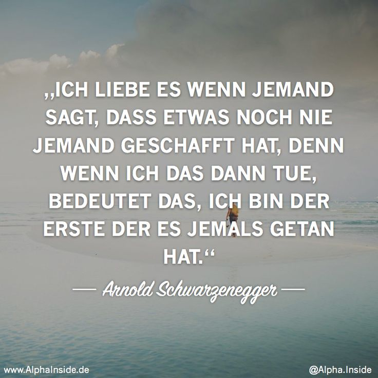 JETZT FÜR DEN DAZUGEHÖRIGEN ARTIKEL ANKLICKEN!----------------------Arnold schwarzenegger - Ich liebe es wenn jemand sagt, dass etwas noch nie jemand geschafft hat, denn wenn ich das dann tue, bedeutet das, ich bin der Erste der es jemals getan hat.