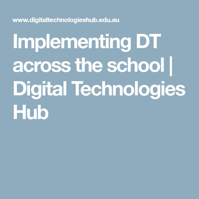Implementing DT across the school | Digital Technologies Hub