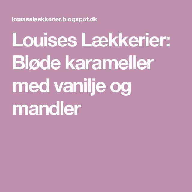 Louises Lækkerier: Bløde karameller med vanilje og mandler