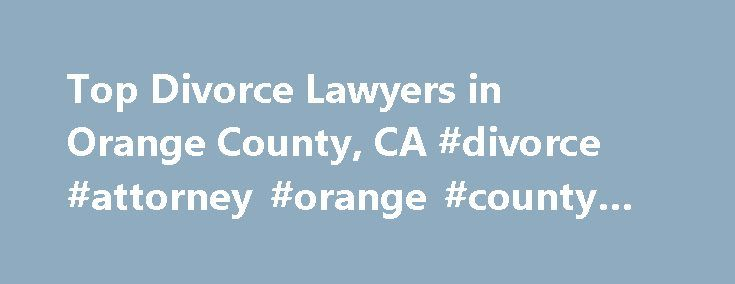 Top Divorce Lawyers in Orange County, CA #divorce #attorney #orange #county #california http://oklahoma.remmont.com/top-divorce-lawyers-in-orange-county-ca-divorce-attorney-orange-county-california/  # Orange County. CA. Divorce Lawyers, Attorneys and Law Firms Facing Divorce or Legal Separation? You've come to the right place. If you are considering an annulment, legal separation, or divorce, a divorce lawyer can help. Use FindLaw to hire a local divorce lawyer to work with you on issues…