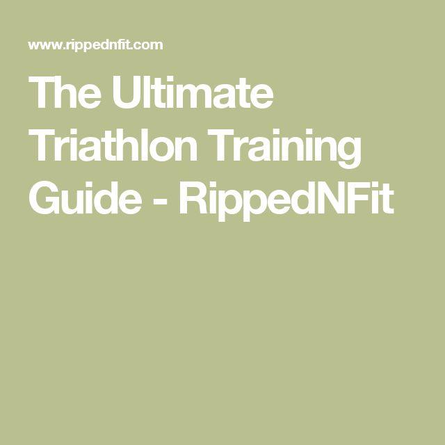 The Ultimate Triathlon Training Guide - RippedNFit
