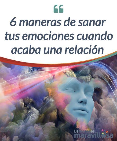 6 maneras de sanar tus emociones cuando acaba una relación Incluso si sabes que es lo mejor, cuando el #amor se acaba deja un #vacío. Por eso es importante sanar tus emociones cuando acaba una #relación. #Emociones