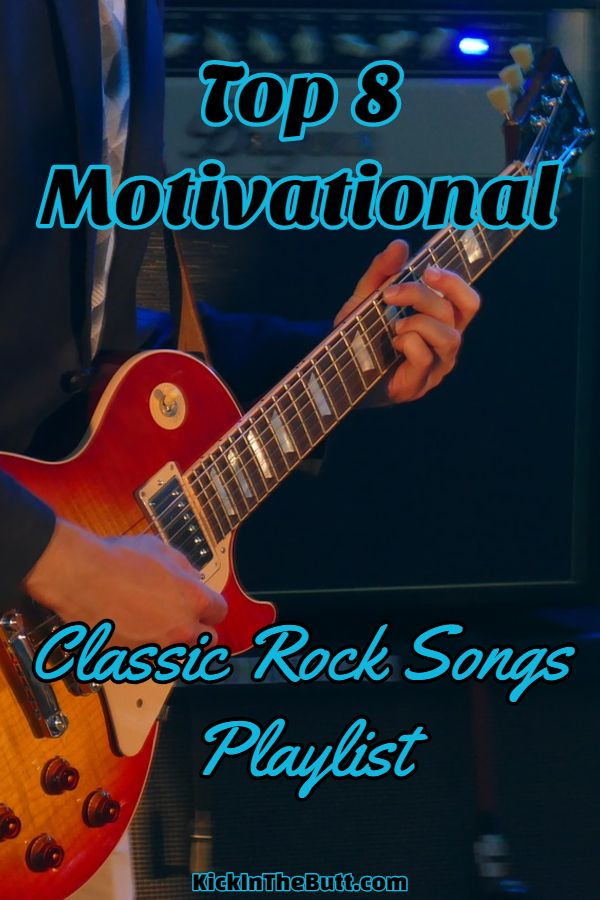 Go Here To Check Out The Top 8 Motivational Classic Rock
