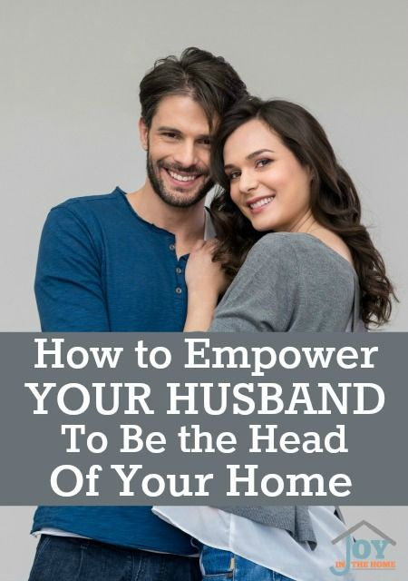 How to Empower Your Husband to be the Head of Your Home - Tips that will help you, help your husband.   www.joyinthehome.com