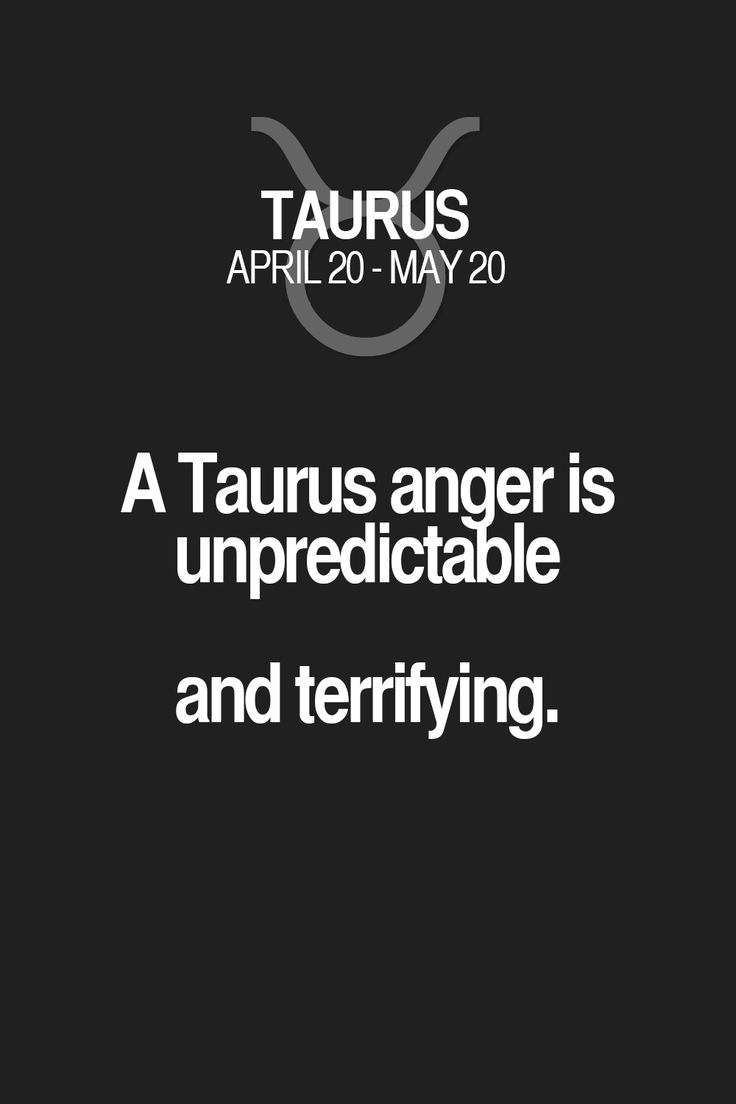 A Taurus anger is unpredictable and terrifying. Taurus | Taurus Quotes | Taurus Zodiac Signs