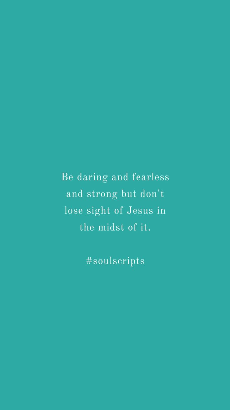 Be daring and fearless and strong | Quotes about strength | Christian Quotes for Women | thesoulscripts.net