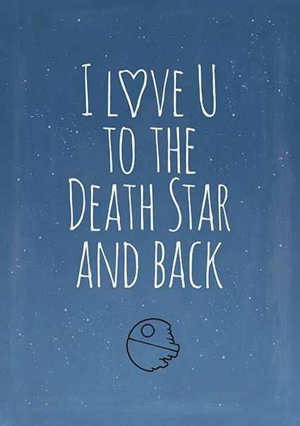 I love you to the Death Star and back | Star Wars inspired Love quote poster, Valentines day gift.