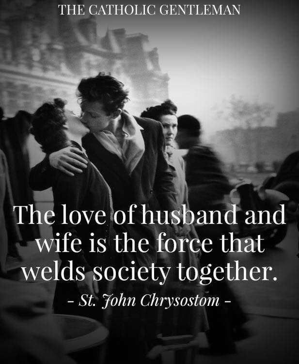 """The love of husband & wife is the force that welds society together."" _St. John Chrysostom"