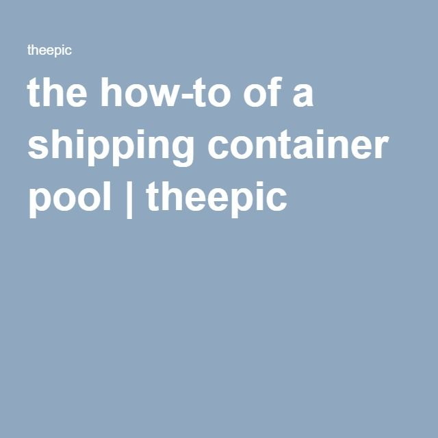 the how-to of a shipping container pool | theepic