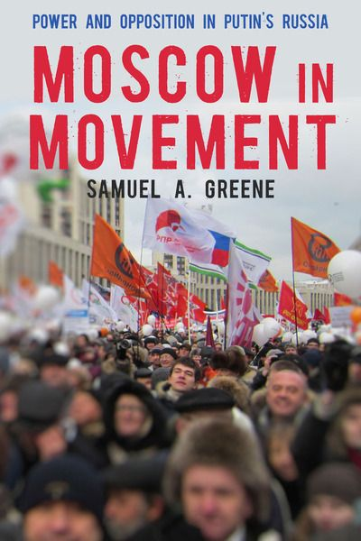 Moscow in movement : power and opposition in Putin's Russia / Samuel A. Greene. -- Stanford :  Stanford University Press,  cop. 2014.