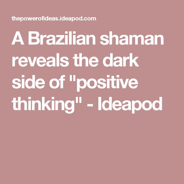 "A Brazilian shaman reveals the dark side of ""positive thinking"" - Ideapod"