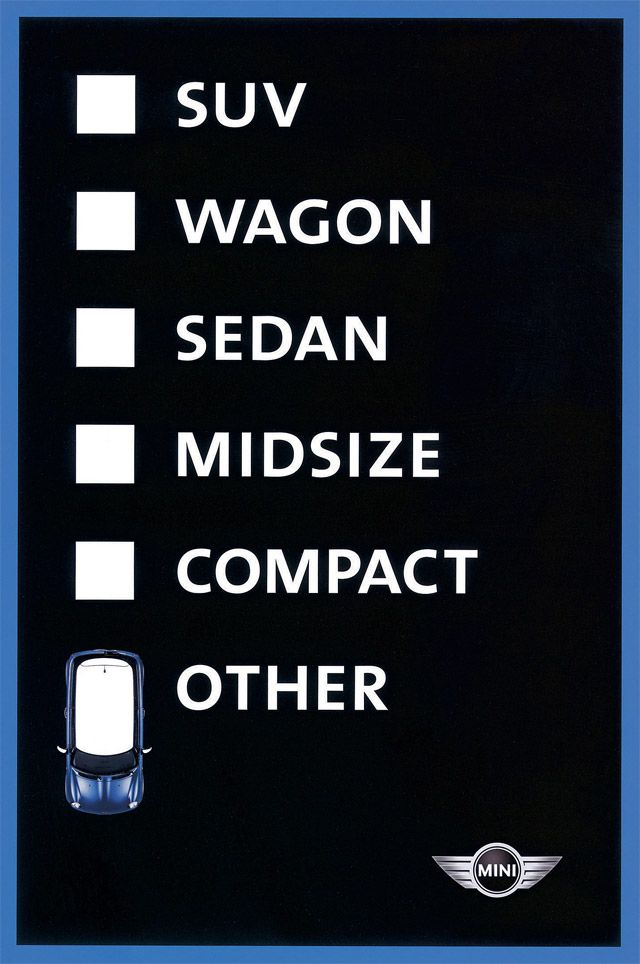 this Mini Cooper campaign features various checklists for someone to hypothetically choose from. I like how these spots get their point across so simply. (for Mini Cooper, 2004 One Show Silver Pencil winner)