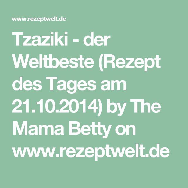 Tzaziki - der Weltbeste (Rezept des Tages am 21.10.2014) by The Mama Betty on www.rezeptwelt.de