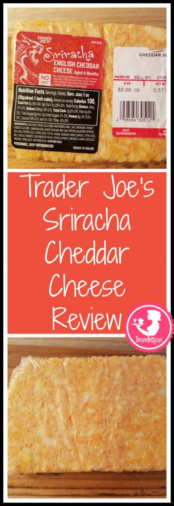 Trader Joe's Sriracha English Cheddar Cheese review. Want to know if this is something worth putting on your shopping list from Trader Joe's? All pins link to BecomeBetty.com where you can find reviews, pictures, thoughts, calorie counts, nutritional information, how to prepare, allergy information, price, and how to prepare each product.