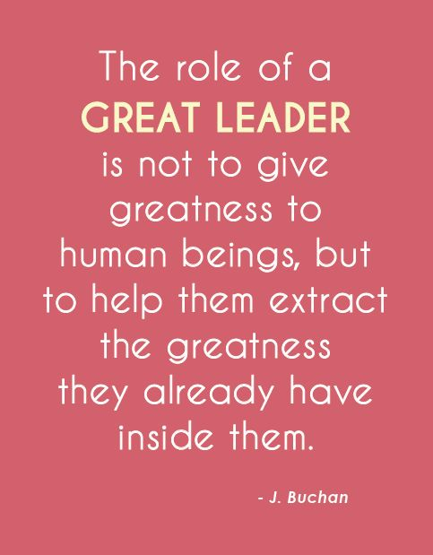 #inspiringwords http://www.positivewordsthatstartwith.com/   The Role Of A Great Leader Is Not To Give Greatness To Human Beings, But To Help Them Extract The Greatness They Already Have Inside Of Them #positivewords