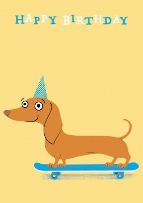 72 best childrens cards images on pinterest anniversary cards nothing says happy birthday like a dachshund on his skateboard with a party hat on m4hsunfo Images
