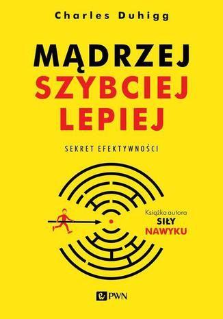 ebook Mądrzej, szybciej, lepiej ePub MOBI PDF - Charles Duhigg - Księgarnia ebookpoint.pl