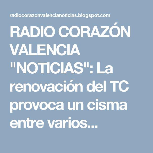 """RADIO CORAZÓN VALENCIA  """"NOTICIAS"""": La renovación del TC provoca un cisma entre varios..."""