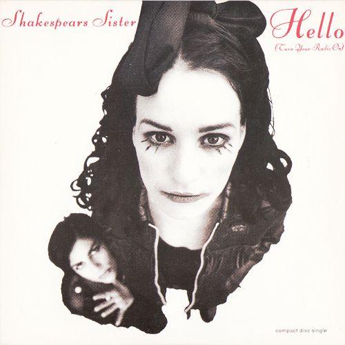 Shakespeares Sister. ~ Hello (Turn your radio on)