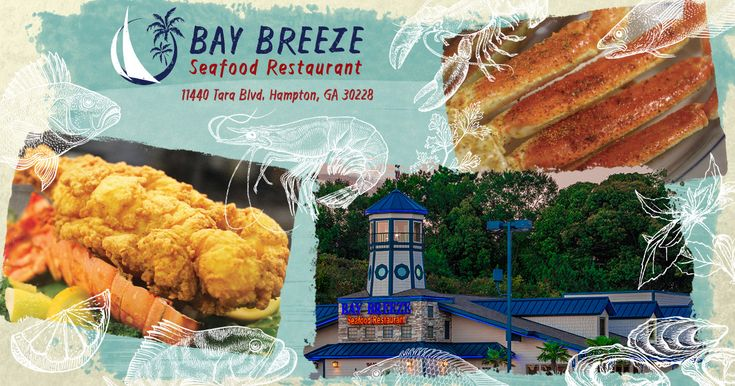 BAY BREEZE OF SOUTH ATLANTA Seafood Restaurant 11440 Tara Blvd. Hampton, GA 30228