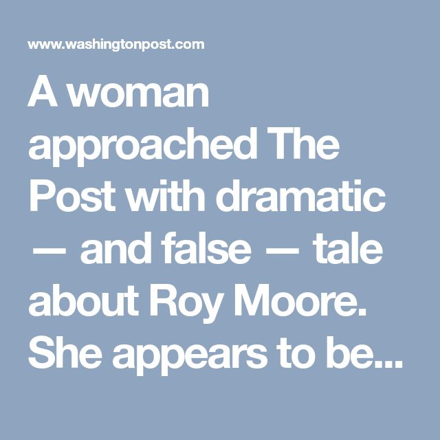A woman approached The Post with dramatic — and false — tale about Roy Moore. She appears to be part of undercover sting operation. - The Washington Post