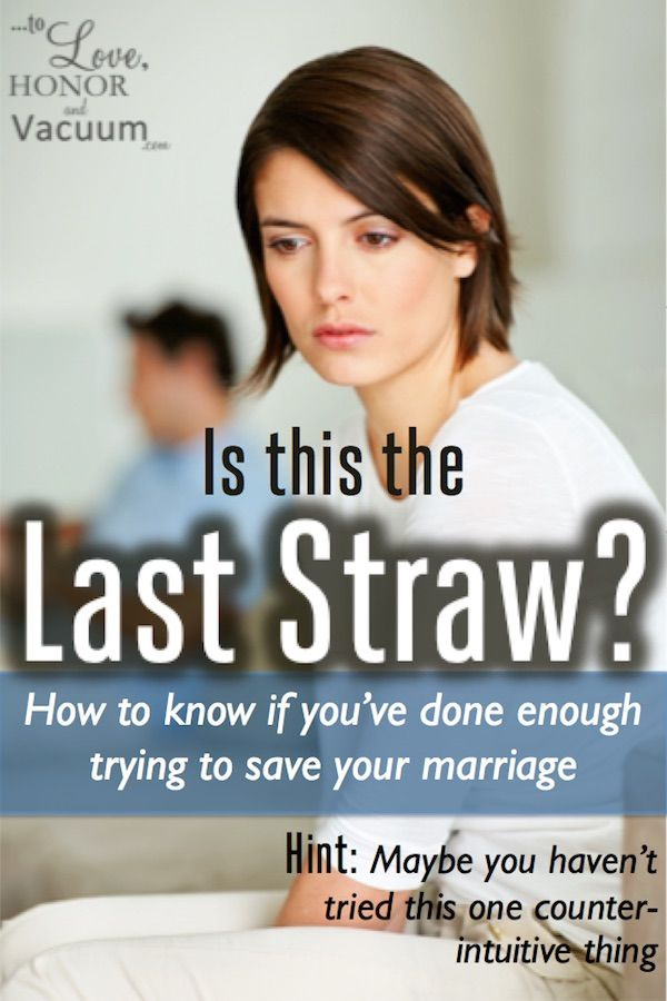 Is this the last straw in marriage? How to tell when you've tried everything--and how to learn the difference between being NICE and being GOOD. Marriage advice for women with husbands acting badly.
