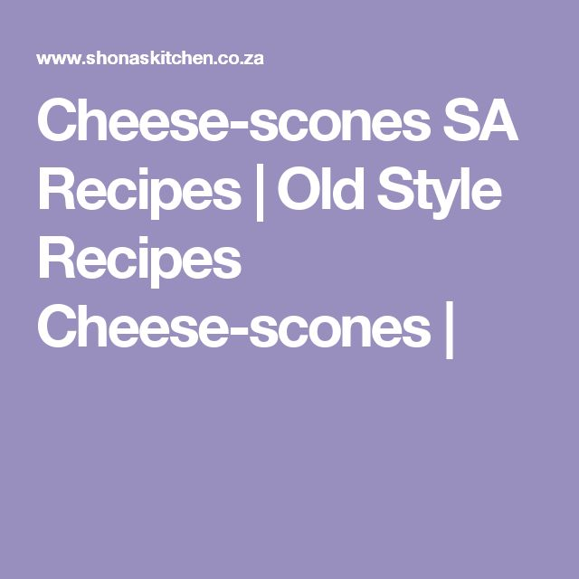 Cheese-scones SA Recipes  |   Old Style Recipes Cheese-scones |