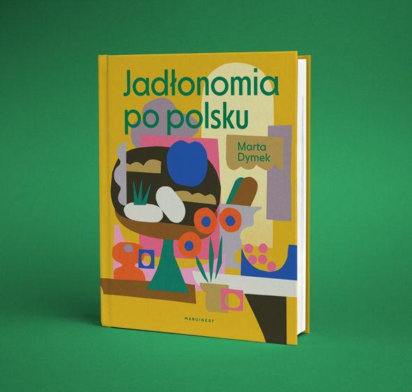 Nowa Ksiazka Marty Dymek Ktora Pokazuje Ze Kuchnia Roslinna Mozne Byc Prosta Jak Barszcz I Rownie Smaczna In 2020 Books Book Cover Cover